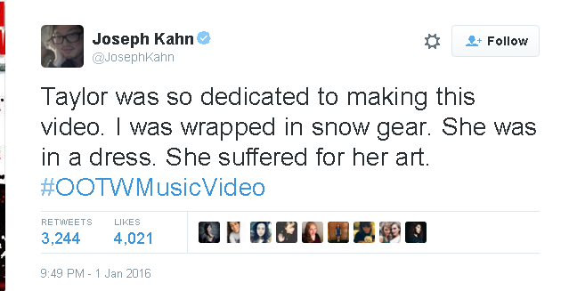 Joseph Kahn on Twitter Taylor was so dedicated to making this video. I was wrapped in snow gear. She was in a dress. She suffered for her art. OOTWMusicVideo